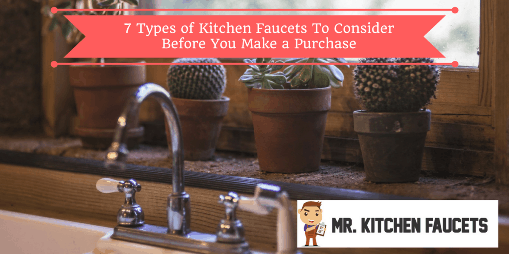 7 Types of Kitchen Faucets To Consider Before You Make a Purchase