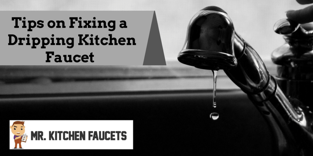 Tips on Fixing a Dripping Kitchen Faucet | Mr Kitchen Faucets
