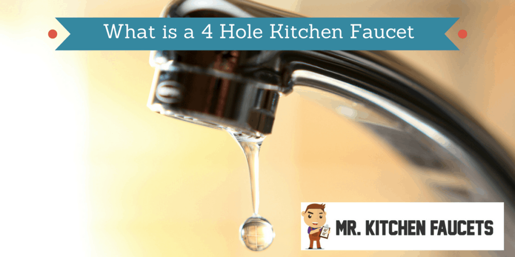 What is a 4 Hole Kitchen Faucet