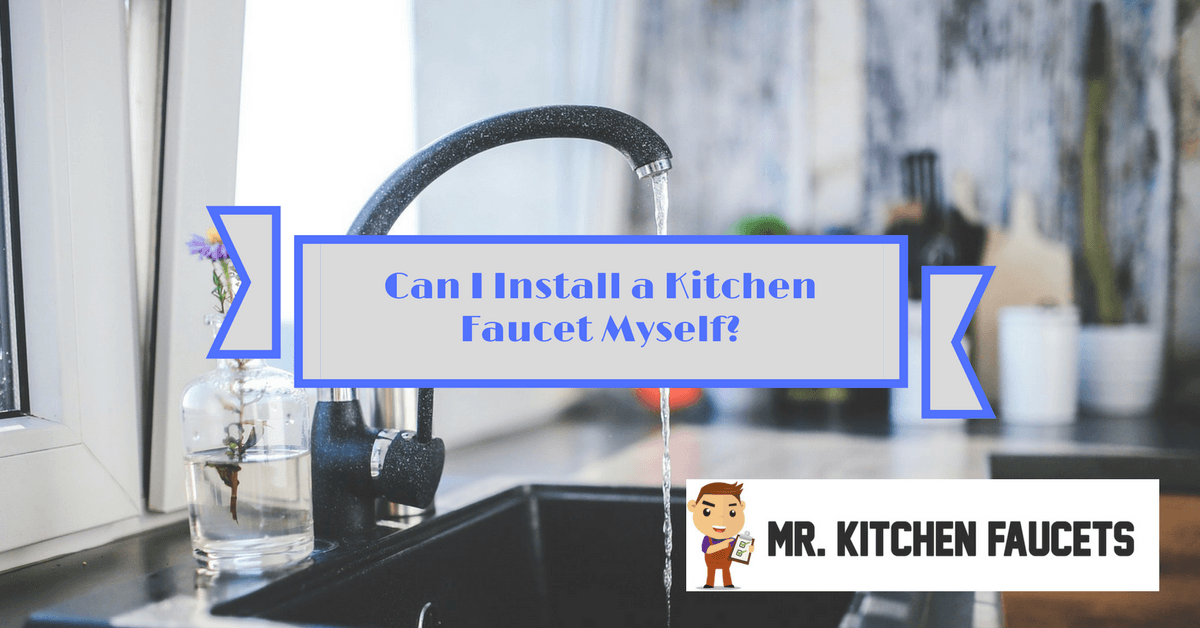Can I Install a Kitchen Faucet Myself_