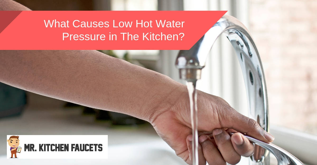 What Causes Low Hot Water Pressure In Kitchen Sink Only