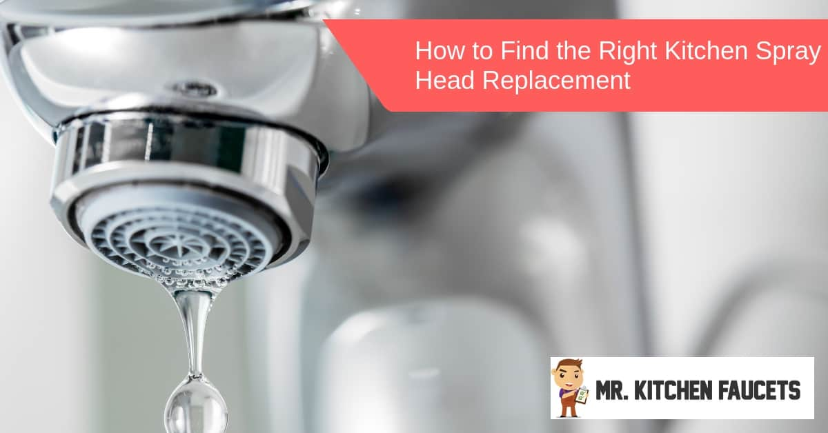 How To Find The Right Kitchen Spray Head Replacement Mr Kitchen Faucets
